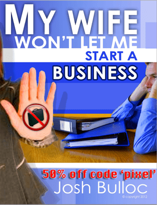 My Wife Won't Let Me Start Business