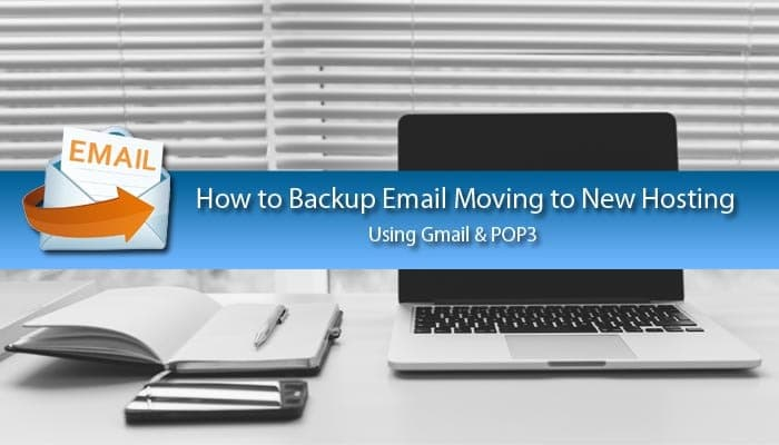 Using Gmail to POP email account so you can take a backup of your email if moving hosting companies