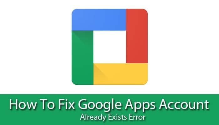 How to Fix Google Apps Account Already Exists Error